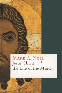 Noll, Jesus Christ and the Life of the Mind