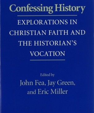 Fea, Green & Miller, eds., Confessing History