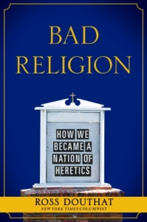 Douthat, Bad Religion