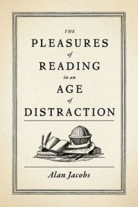 Jacobs, The Pleasures of Reading in an Age of Distraction
