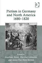 Strom, Lehmann, and Van Horn Melton, eds., Pietism in Germany and North America, 1680-1820