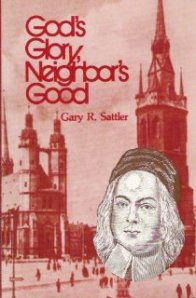 Sattler, God's Glory, Neighbor's Good
