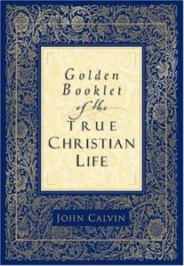 Calvin, The Golden Booklet of the Christian Life