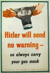 """""""Hitler will send no warning - so always carry your gas mask"""""""
