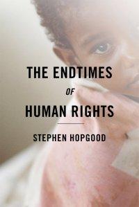 Hopgood, Endtimes of Human Rights