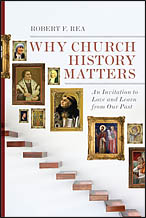 Rea, Why Church History Matters