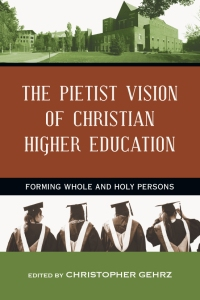 Cover of The Pietist Vision of Christian Higher Education