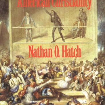Hatch, The Democratization of American Christianity