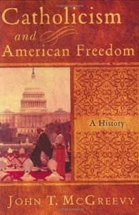 McGreevy, Catholicism and American Freedom