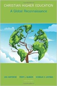 Carpenter et al., Christian Higher Education: A Global Reconnaisance