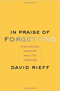 Rieff, In Praise of Forgetting