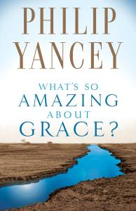 Yancey, What's So Amazing about Grace?