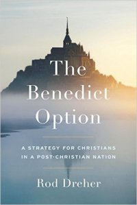 Dreher, The Benedict Option
