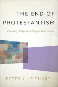 Leithart, The End of Protestantism