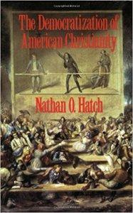 Hatch, The Democratization of American Christianity