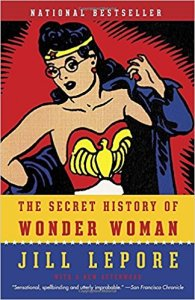 Lepore, Secret History of Wonder Woman