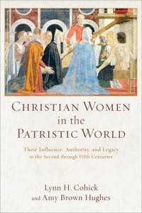 Cohick & Hughes, Christian Women in the Patristic World