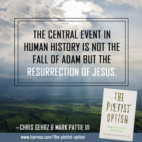"""The central event in human history is not the fall of Adam but the resurrection of Jesus"""