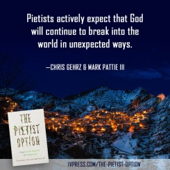 """Pietists actively expect that God will continue to break into the world in unexpected ways"""