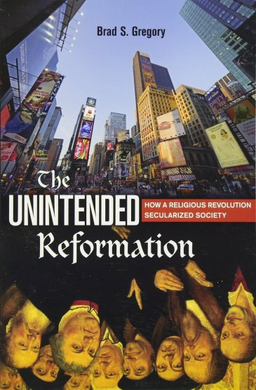 Gregory, The Unintended Reformation