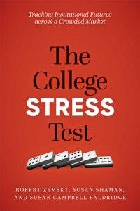 Zemsky, et al., The College Stress Test